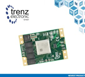 Mouser Electronics Announces Global Agreement with Trenz Electronic to Distribute Industrial-Grade Xilinx-Based SoMs
